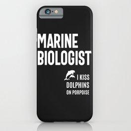 Marine Biologist - I Kiss Dolphins On Porpoise iPhone Case