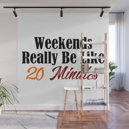 Weekends Too Short Funny Work Sucks Monday Blues Meme Joke Wall Mural