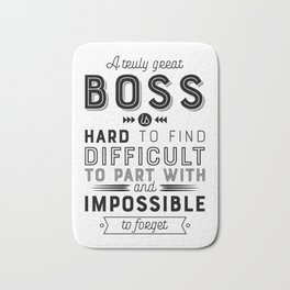 A Truly Great Boss is Hard to Find Difficult to Part with and Impossible to Forget – Boss Gift Quote Bath Mat