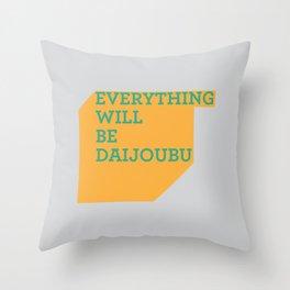 Everything Will Be DAIJOUBU Throw Pillow