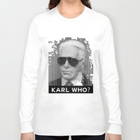 karl Long Sleeve T-shirts featuring KARL WHO? by Wink
