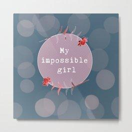 My Impossible Girl Metal Print