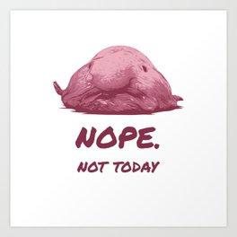 Funny Saying Blobfish Nope Not Today Animal Gift Art Print