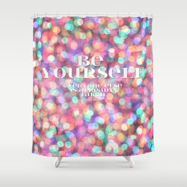 Be yourself! Shower Curtain