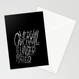 Overkill is Underrated. Stationery Cards