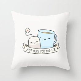 Just Here For The Tea Throw Pillow