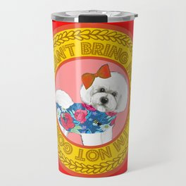"Bichon Frise Quote on red ""If I can't bring my dog, I'm not going!"" Travel Mug"