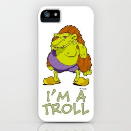 I'm a Troll iPhone Case