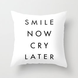 Smile Now Cry Later Throw Pillow