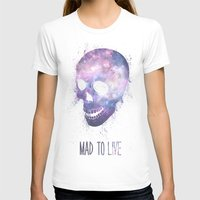 mad T-shirts featuring Mad To Live by Mason Denaro