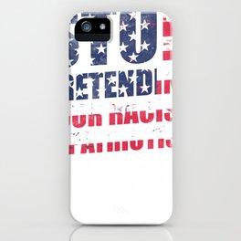 Stop pretending your racism is patriotism shirt iPhone Case