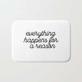Everything Happens For A Reason Bath Mat