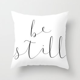 BE STILL by Dear Lily Mae Throw Pillow
