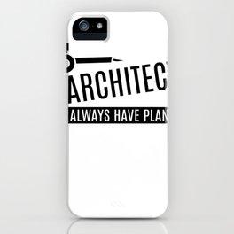 ARCHITECT ALWAYS HAVE PLANS iPhone Case
