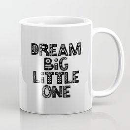 Dream Big Little One inspirational nursery art black and white typography poster home wall decor Coffee Mug