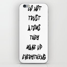 Do Not Trust Atoms - They Make Up Everything iPhone Skin