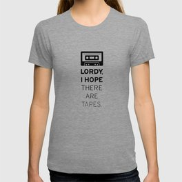 """""""Lordy, I hope there are tapes."""" T-shirt"""