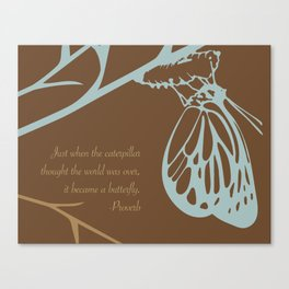 Just when the caterpillar  thought the world was over,  it became a butterfly. (brown) Canvas Print