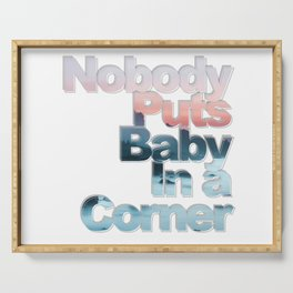 Nobody Puts Baby In a Corner Serving Tray