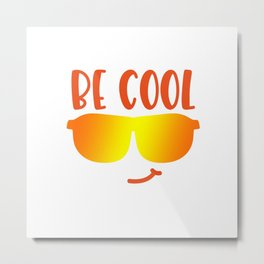 Be cool shirt Metal Print