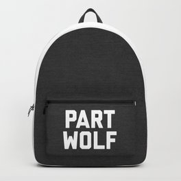 Part Wolf Funny Quote Backpack