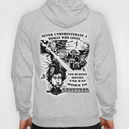 Never Underestimate, a Woman, who Loves, Tim Burton Movies, and was Born in December Hoody