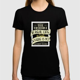 """""""The Trouble In Real Life Is That There Is No Danger Music"""" tee design. Makes a nice gift too!  T-shirt"""