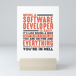 Being a Software Developer Is Easy Shirt Everything On Fire Mini Art Print