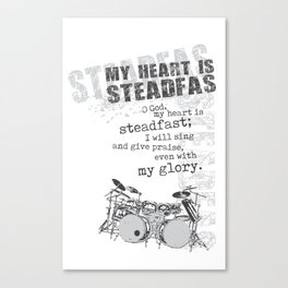 My heart is steadfast Canvas Print