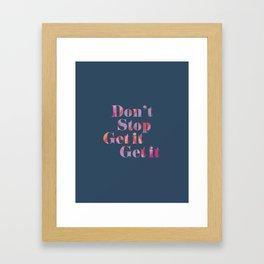 Don't Stop Get It Framed Art Print