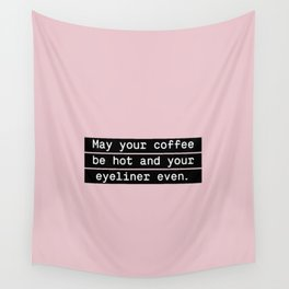 May your coffee be hot and your eyeliner even Wall Tapestry