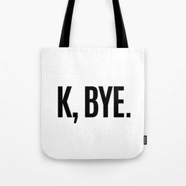 K, BYE OK BYE K BYE KBYE Tote Bag