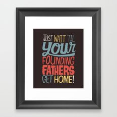Just wait 'til your founding fathers get home! Framed Art Print