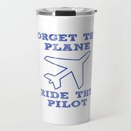 Forget the Plane, Ride the Pilot! Travel Mug