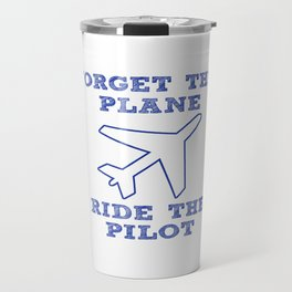 Forget the Plane, Ride the Pilot! Travel Mug