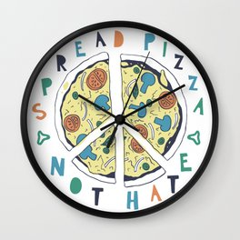 Spread pizza not hate Wall Clock