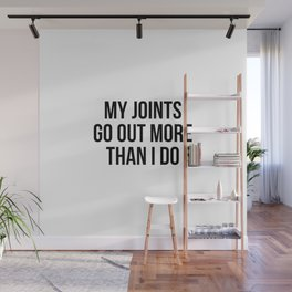 My joints go out more than I do Wall Mural