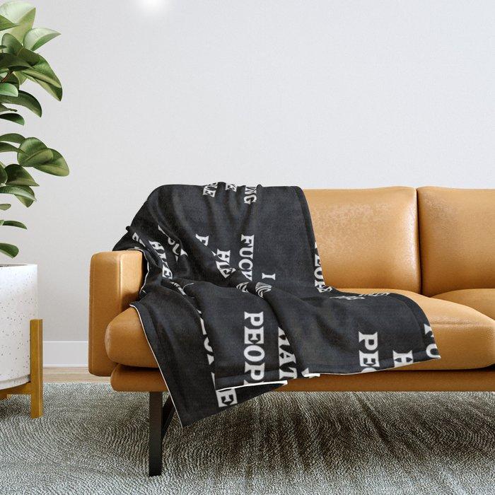 I FUCKING HATE PEOPLE Throw Blanket