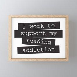 Work for reading addiction Framed Mini Art Print
