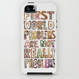 First World Problems *variation iPhone Case