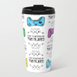 Life is better in Two Player Metal Travel Mug
