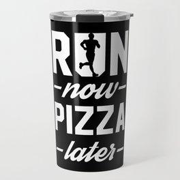 Run Now Pizza Later Travel Mug