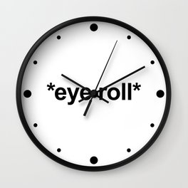 *Eye Roll* Funny Offensive Quote Wall Clock