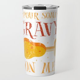 Pour Some Gravy On Me Funny Thanksgiving Travel Mug