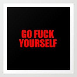 go fuck yourself funny sayinga and quotes Art Print