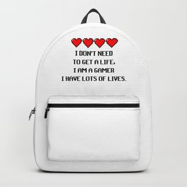 I Don't Need To Get A Life, I Am A Gamer I Have Lots Of Lives. Quote Backpack