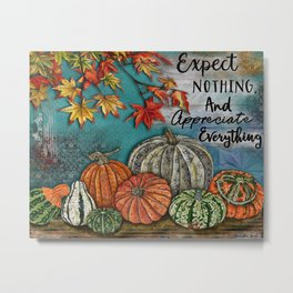 Expect Nothing And Appreciate Everything Metal Print