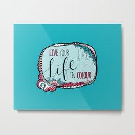 Live Your Life in Colour Aqua Metal Print