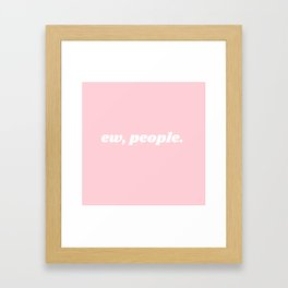 ew, people. Framed Art Print
