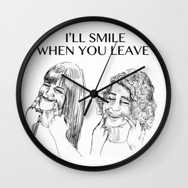 I'll smile when you leave Wall Clock